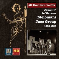 All That Jazz, Vol. 115: Jammin' in Warsaw – The Melomani Jazz Group — Harry Woods, Dorothy Fields, Melomani Jazz Group, Unknown