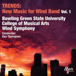 Trends: New Music for Wind Band Vol. 1 — Bowling Green State University Wind Symphony, Ken Thompson, Michael King, Benjamin Taylor