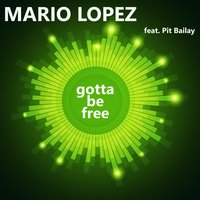 Gotta Be Free — Mario Lopez feat. Pit Bailay