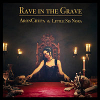 Rave in the Grave — AronChupa, Little Sis Nora