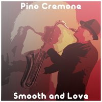 Smooth and Love — Pino Cremone