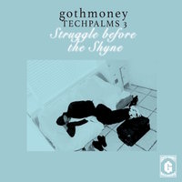 Goth Money Tech Palms 3 : Struggle Before the Shyne — сборник