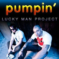 Pumpin' — Lucky Man Project