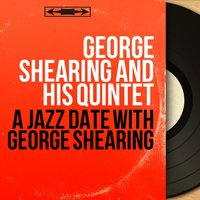 A Jazz Date with George Shearing — George Shearing and His Quintet