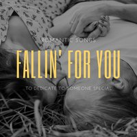 Fallin' For You - Romantic Songs To Dedicate To Someone Special — Tony Sway