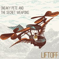 Liftoff — Sneaky Pete and The Secret Weapons