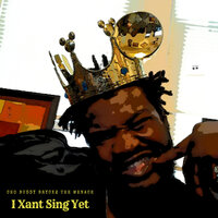 I Xant Sing Yet — CEO Buddy Bryckz The Menace