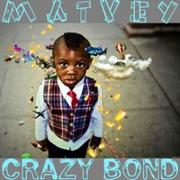 Crazy Bond — MATVEY