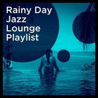Rainy Day Jazz Lounge Playlist — Smooth Jazz All Stars, Chilled Jazz Masters, Chillout Lounge Summertime Café, Chilled Jazz Masters, Chillout Lounge Summertime Café, Smooth Jazz All Stars