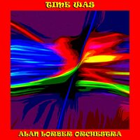 Time Was — Alan Lorber Orchestra