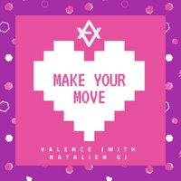 Make Your Move — Valence