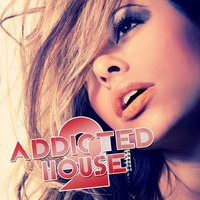 Addicted 2 House, Vol. 5 — сборник