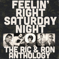 Feelin' Right Saturday Night: The Ric & Ron Anthology — Various artists