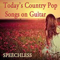 Today's Country Pop Songs on Guitar: Speechless — Country Love, Instrumental Pop Songs