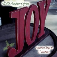 Acoustic Songs of Christmas — Keith Andrew Grim
