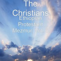Ethiopian Protestant Mezmur, Vol. 6 — The Christians