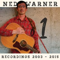 Recordings 2003 - 2015, Vol. 1 — Ned Warner