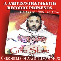 Chroniclez of a Gentleman Thug (Classic 2006 Album) — Gino Skarz