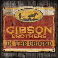 In The Ground — Gibson Brothers