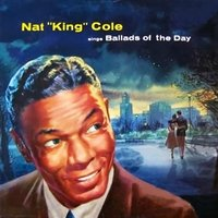 "Ballads of the Day — Nat ""King"" Cole"