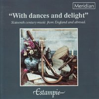 """With Dances and Delight"" Sixteenth Century Music from England and Abroad — Джон Доуленд, Estampie, John Whitfield, Juan del Encina, Caspar Othmayr, Claudio Merulo, Pierre Phalèse"