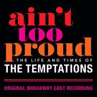 Ain't Too Proud: The Life And Times Of The Temptations — Original Broadway Cast Of Aint Too Proud
