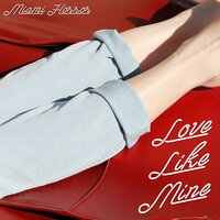Love Like Mine — Miami Horror