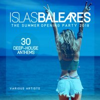 Islas Baleares (The Summer Opening Party 2018) [30 Deep-House Anthems] — сборник