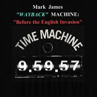 Wayback Machine: Before the English Invasion — Mark James