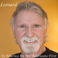 In America We Are American First — Leonard