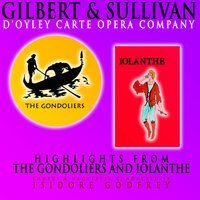 Gilbert and Sullivan: Highlights from The Gondoliers and Iolanthe — D'Oyly Carte Opera Company