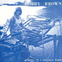 Prayers of a One Man Band — Bobby Brown