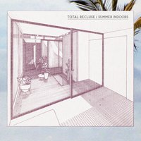 Summer Indoors - EP — Total Recluse