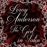The Girl in Satin — Leroy Anderson