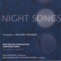 Night Songs: The Music of Richard Toensing — William Drury, Richard Toensing, New England Conservatory Symphonic Winds