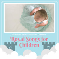 Royal Songs for Children - Soothing Music for Lavish Lifestyle — Roberta Cole