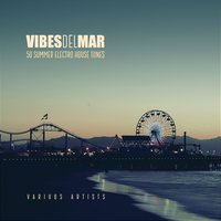 Vibes Del Mar (50 Summer Electro House Tunes) — сборник