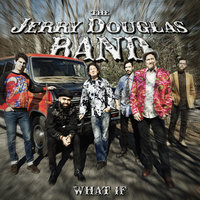 What If — The Jerry Douglas Band