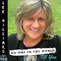 No One in the World Till You — Lee Hilliard