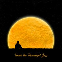 Under the Moonlight Jazz: 2019 Climatic Jazz for Lazy Evening, Instrumental Music with Vintage Melodies, Piano, Sax Sounds, Romantic Time Spending with Love — Chillout Jazz, Relax Time Zone