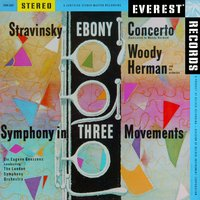 Stravinsky: Ebony Concerto & Symphony in 3 Movements — London Symphony Orchestra, Woody Herman and His Orchestra, Woody Herman and his Orchestra & London Symphony Orchestra & Sir Eugene Goossens, Игорь Фёдорович Стравинский
