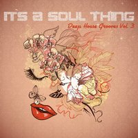 It's A Soul Thing - Deep House Grooves, Vol. 3 — сборник