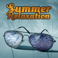Summer Relaxation – Ambient Chill, Deep Relaxation, Pure Lounge Chill, Holiday Music — Chill Lounge Music System