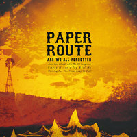 Are We All Forgotten — Paper Route
