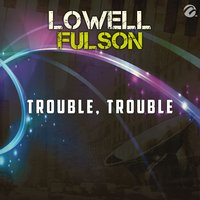Trouble, Trouble - Single — Lowell Fulson