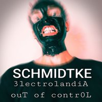 Electrolandia Out of Control — Schmidtke