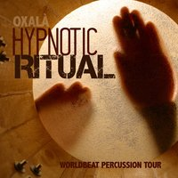 Hypnotic Ritual Worldbeat Percussion Tour — Oxalà