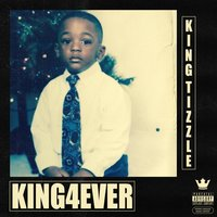 King4ever — King Tizzle
