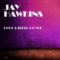 I Put A Spell On You — Jay Hawkins