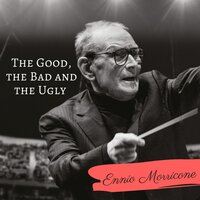 The Good, the Bad and the Ugly — Ennio Morricone